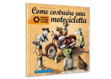 Libri per motociclisti. Come costruire una motocicletta. Storie di viti, dadi e bulloni
